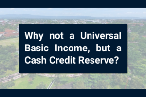 Why not a Universal Basic Income, but Cash Credit Reserve